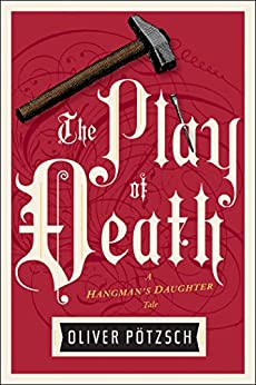 The Play of Death (US Edition) (A Hangman's Daughter Tale Book 6) by [Oliver Pötzsch, Lee Chadeayne]