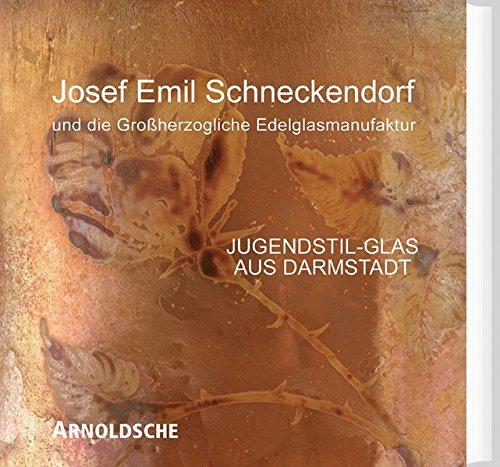 Josef Emil Schneckendorf und die Grossherzogliche Edelglasmanufaktur: Jugendstil-Glas aus Darmstadt