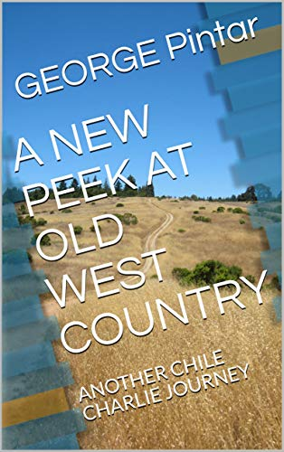 A NEW PEEK AT OLD WEST COUNTRY : ANOTHER CHILE CHARLIE JOURNEY (Adventures of Chile Charlie Book 3) (English Edition)
