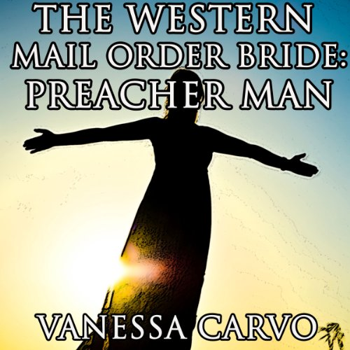 The Western Mail Order Bride: Preacher Man and Dinah with the Dark Hair cover art