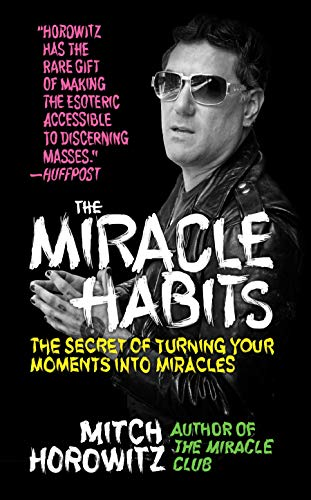 The Miracle Habits: The Secret of Turning Your Moments into Miracles