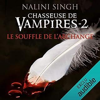 Le souffle de l'archange     Chasseuse de vampires 2              De :                                                                                                                                 Nalini Singh                               Lu par :                                                                                                                                 Camille Lamache                      Durée : 11 h et 57 min     62 notations     Global 4,5