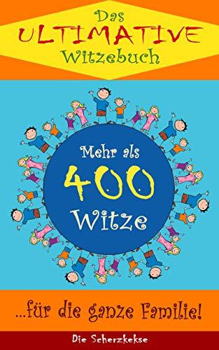Das ultimative Witzebuch: Mehr als 400 Witze für die ganze Familie