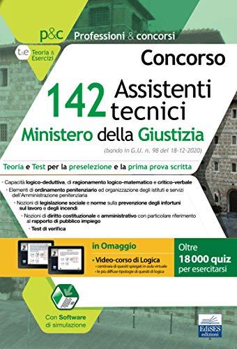 Concorso 142 Assistenti tecnici Ministero della Giustizia. Teoria e test per la prova preselettiva e la prima prova scritta