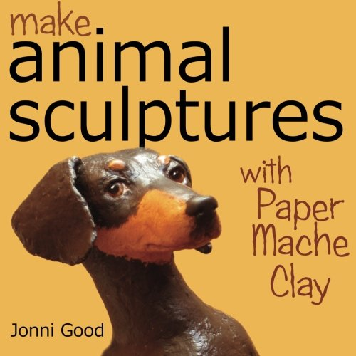 Make Animal Scuptures With Paper Mache Clay: How to Create Stunning Wildlife Art Using Patterns and My Easy-to-Make, No-Mess Paper Mache Recipe