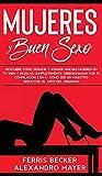 Mujeres y Buen Sexo: Descubre cómo seducir y atraer nuevas mujeres en tu vida y déjalas completamente obsesionadas por ti. Compilación 2 en 1 - Cómo ser un Maestro Seductor, El Arte del Orgasmo