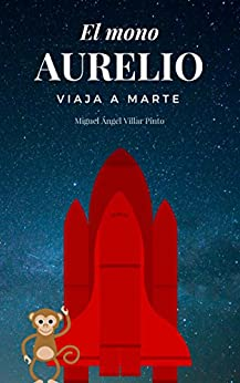 El mono Aurelio viaja a Marte (Libros infantiles (a partir de 8 años) nº 4) (Spanish Edition) by [Miguel Ángel Villar Pinto]