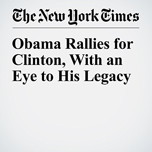 Obama Rallies for Clinton, With an Eye to His Legacy cover art