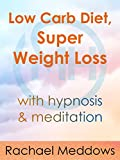 Low Carb Diet, Super Weight Loss with Meditation & Hypnosis from Rachael Meddows