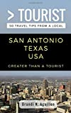 Greater Than a Tourist- San Antonio Texas USA: 50 Travel Tips from a Local
