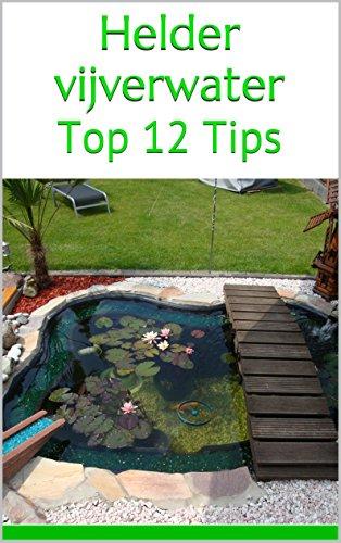 Helder vijverwater: Top 12 Tips (Dutch Edition)