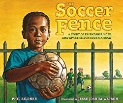 The Soccer Fence: A story of friendship, hope, and apartheid in South Africaby Phil Bildner