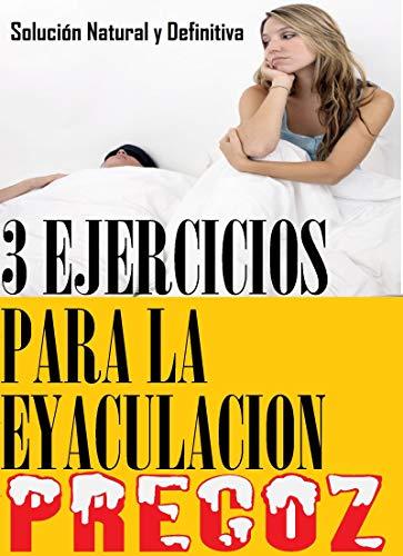 3 EJERCICIOS PARA LA EYACULACION PRECOZ: EN ESTE MANUAL LE MOSTRAREMOS LOS 3 EJERCICIOS NATURAL PARA LA EYACULACION PRECOZ, MÉTODO YA GARANTIZADO Y FÁCIL DE HACE.