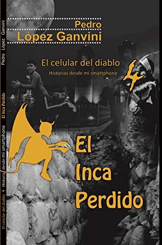 El celular del diablo 4 El Inca Perdido: Historias desde mi smarphone (Spanish Edition)