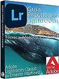 Guía Práctica de Lightroom.: Técnica, Método y Control. (Edición y Diseño de Imagen. nº 4)