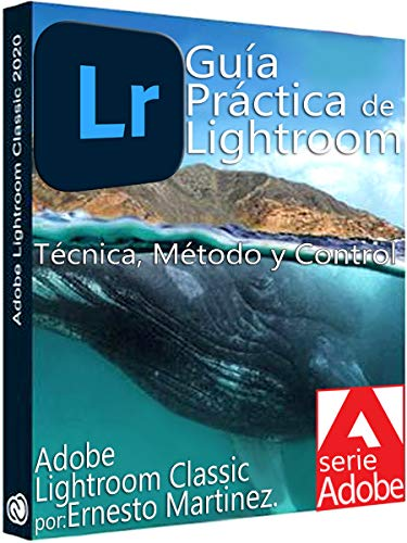 Guía Práctica de Lightroom.: Técnica, Método y Control.
