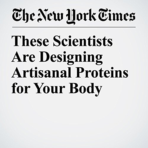 These Scientists Are Designing Artisanal Proteins for Your Body copertina