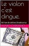 Le violon c'est dingue.: Million de dollars Stradivarius (La musique sans solfège) (French Edition)
