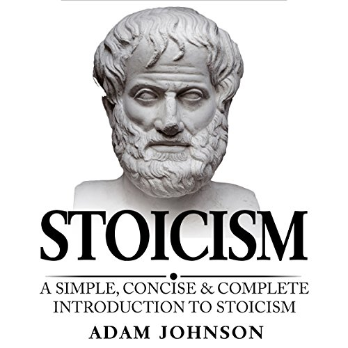 Stoicism: A Simple, Concise and Complete Introduction to Stoicism audiobook cover art