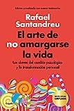 El arte de no amargarse la vida (edición especial): Las claves del cambio psicológico y la transformación personal