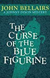 Curse of the Blue Figurine (Johnny Dixon, 1, Band 1) - John Bellairs
