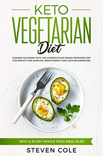Keto Vegetarian Diet: Cleanse Your Body With The Ultimate Plant-Based Ketogenic Diet for Weight Loss, Burn Fat, Boost Energy, and Calm Inflammation with a 30 Day Whole Food Meal Plan 1