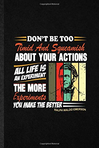 Don'T Be Too Timid And Squeamish About Your Actionsall Life Is An Experimentthe More Experiments You Make The Better Ralph Waldo Emerson: Blank Funny ... For Positive Psychology, Unique 110 Pages
