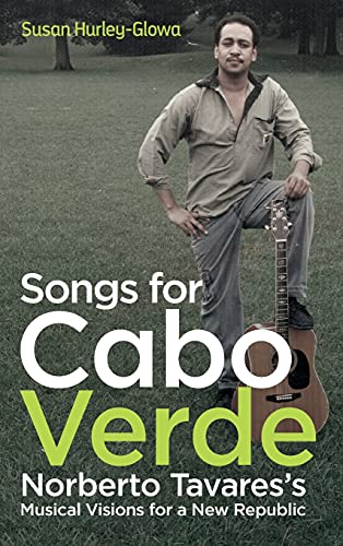 Compare Textbook Prices for Songs for Cabo Verde: Norberto Tavares's Musical Visions for a New Republic Eastman/Rochester Studies Ethnomusicology  ISBN 9781648250217 by Hurley-Glowa, Susan