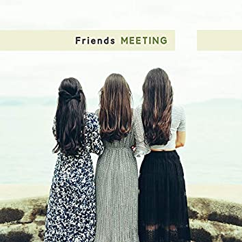 Friends Meeting: Music for Conversations, Modest Parties and Evening Meetings with Your Favorite Friends