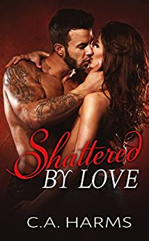 Shattered By Love (Scarred By Love Series Book 3) by [C.A. Harms]