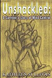 Unshackled: A Survivor's Story of Mind Control