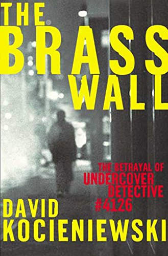 The Brass Wall: The Betrayal of Undercover Detective #4126 (English Edition)