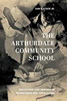 The Arthurdale Community School: Education and Reform in Depression Era Appalachia (Place Matters: New Directions in Appalachian Studies)