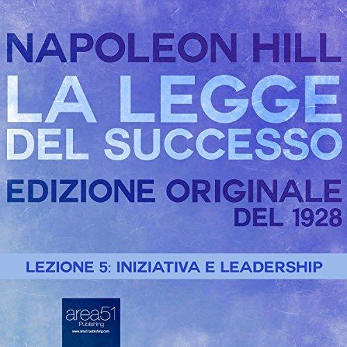 Iniziativa e leadership (La Legge des Successo 5) | Napoleon Hill