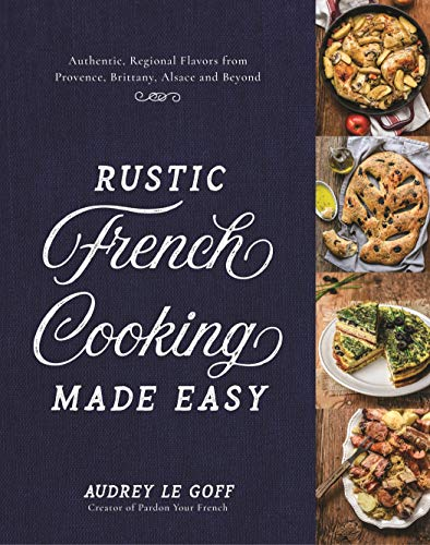 Rustic French Cooking Made Easy: Authentic, Regional Flavors from Provence, Brittany, Alsace and Beyond