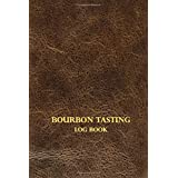 Bourbon Tasting Log Book: Record keeping Logbook for Scotch Collecters, Record keeping Notebook for Bourbon Lovers | Review, Track and Rate your Bourbon Collection and Products | Brown Leather Cover Print Design