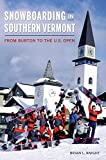 Snowboarding in Southern Vermont: From Burton to the U.S. Open...