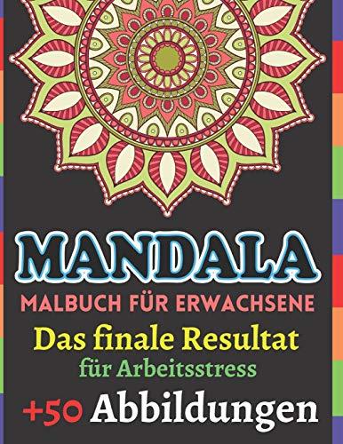 Mandala Malbuch für Erwachsene Das Finale Resultat für Arbeitsstress +50 Abbildungen: Adult Malbuch Hardcover, künstlerisches Papier, schöne Mandalas zum Stressabbau und zur Entspannung