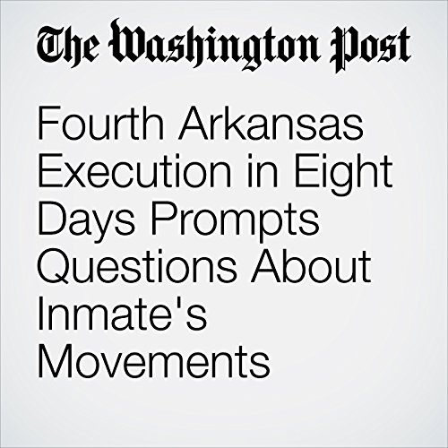Fourth Arkansas Execution in Eight Days Prompts Questions About Inmate's Movements copertina
