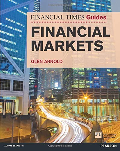 Financial Markets: Financial Times Guide to the Financial Markets (The FT Guides)