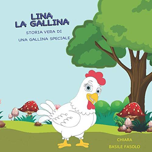 Lina la gallina: Storia vera di una gallina speciale