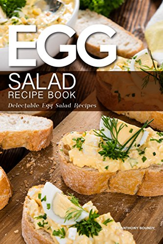 Egg Salad Recipe Book: Delectable Egg Salad Recipes by [Anthony Boundy]