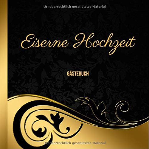 Eiserne Hochzeit Gästebuch: zum Ausfüllen und Eintragen der Glückwünsche und Fotos auf 120...