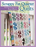 Scrappy Fat Quarters: Favorite Projects from Fons & Porter