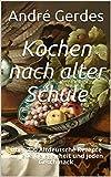 Kochen nach alter Schule: Über 300 Altdeutsche Rezepte für jede Gelegenheit und jeden Geschmack (Altdeutsche Kochrezepte) (German Edition)
