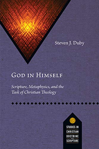 God in Himself: Scripture, Metaphysics, and the Task of Christian Theology (Studies in Christian Doctrine and Scripture) by [Steven J. Duby]