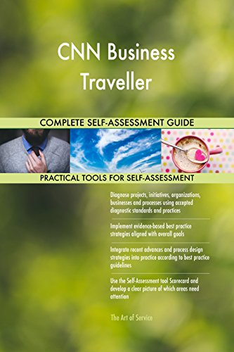 CNN Business Traveller All-Inclusive Self-Assessment - More than 660 Success Criteria, Instant Visual Insights, Comprehensive Spreadsheet Dashboard, Auto-Prioritized for Quick Results