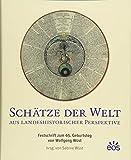 Schätze der Welt aus landeshistorischer Perspektive: Festschrift zum 65. Geburtstag von Wolfgang Wüst