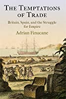 The Temptations of Trade: Britain, Spain, and the Struggle for Empire (The Early Modern Americas)