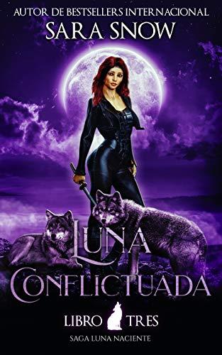 Luna En Conflicto: Tercer Libro De La Saga Luna Naciente de Sara Snow